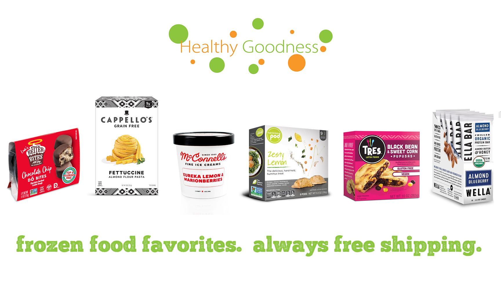 Healthy Goodness has your frozen food favorites, which always ship for free.
